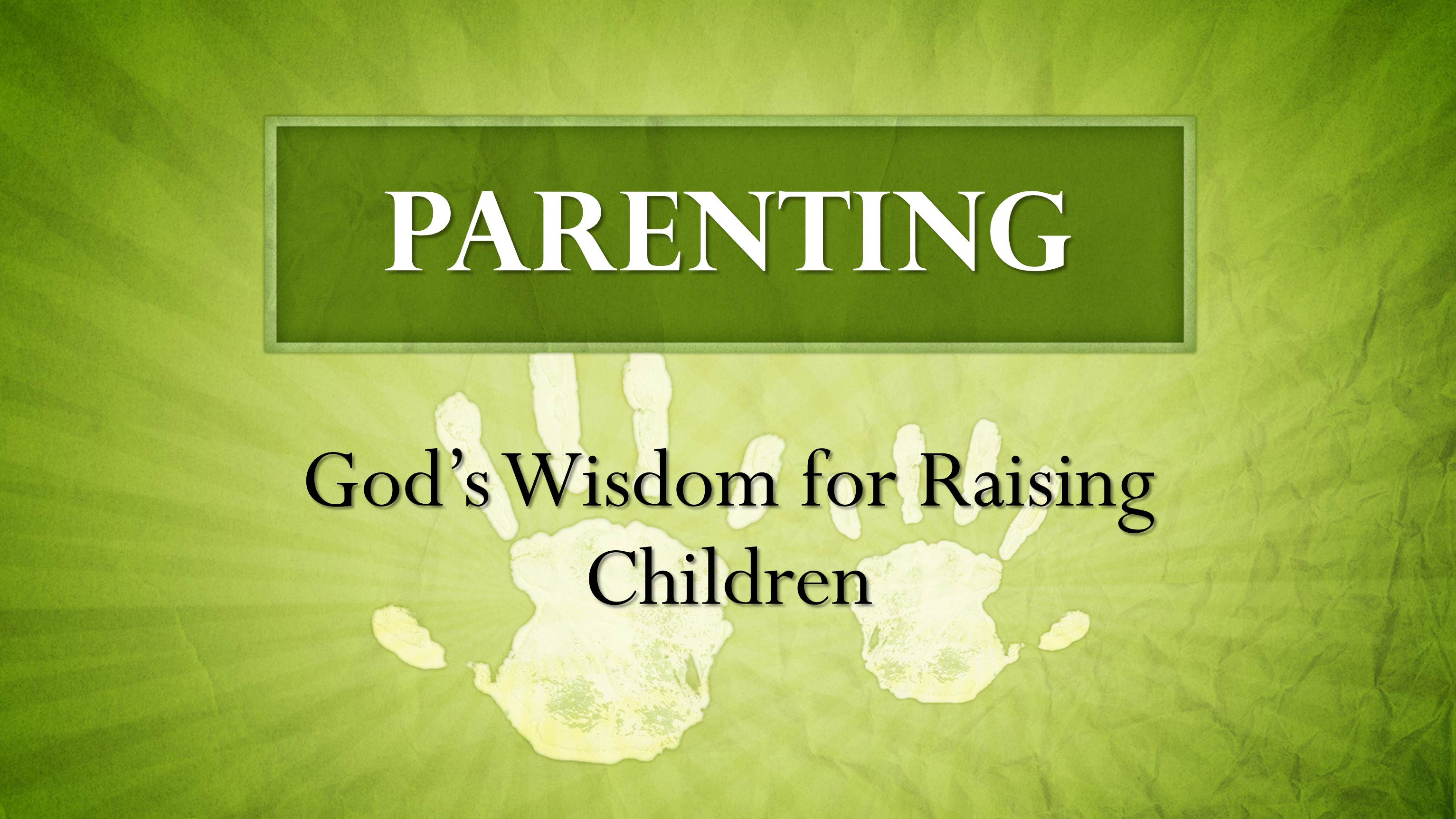 Parenting – God's Wisdom for Raising Children (9/24/17)
