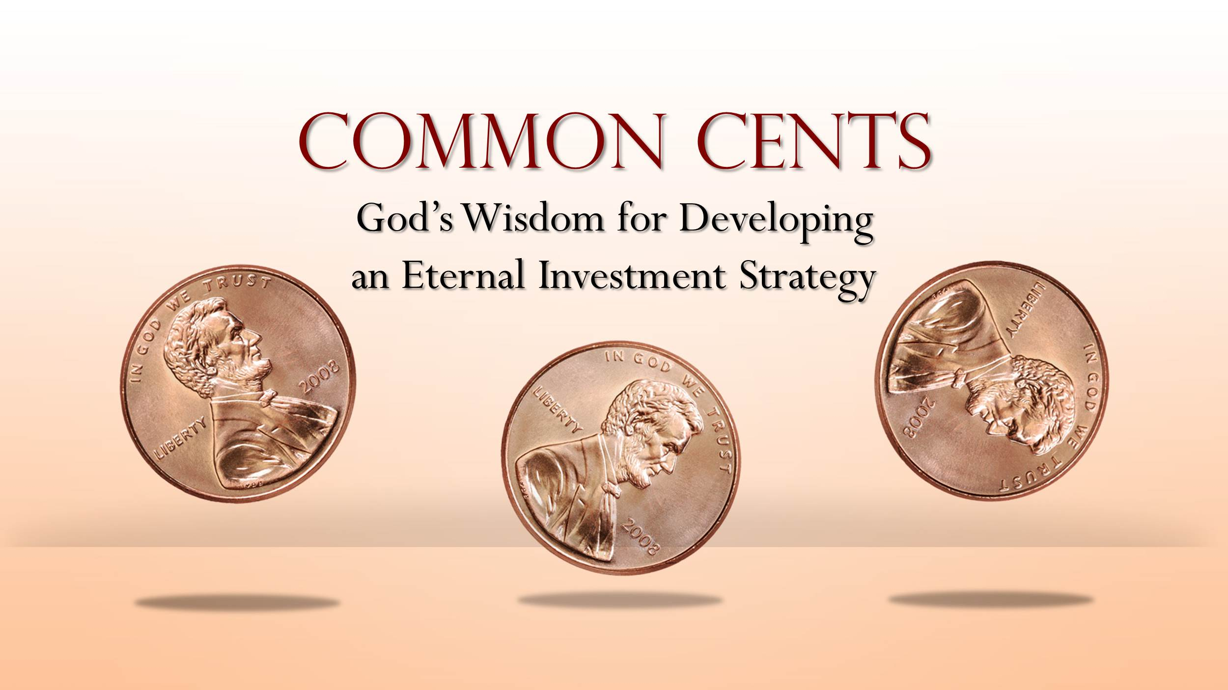 Common Cents:  God's Wisdom for Developing an Eternal Investment Strategy (10/15/17)
