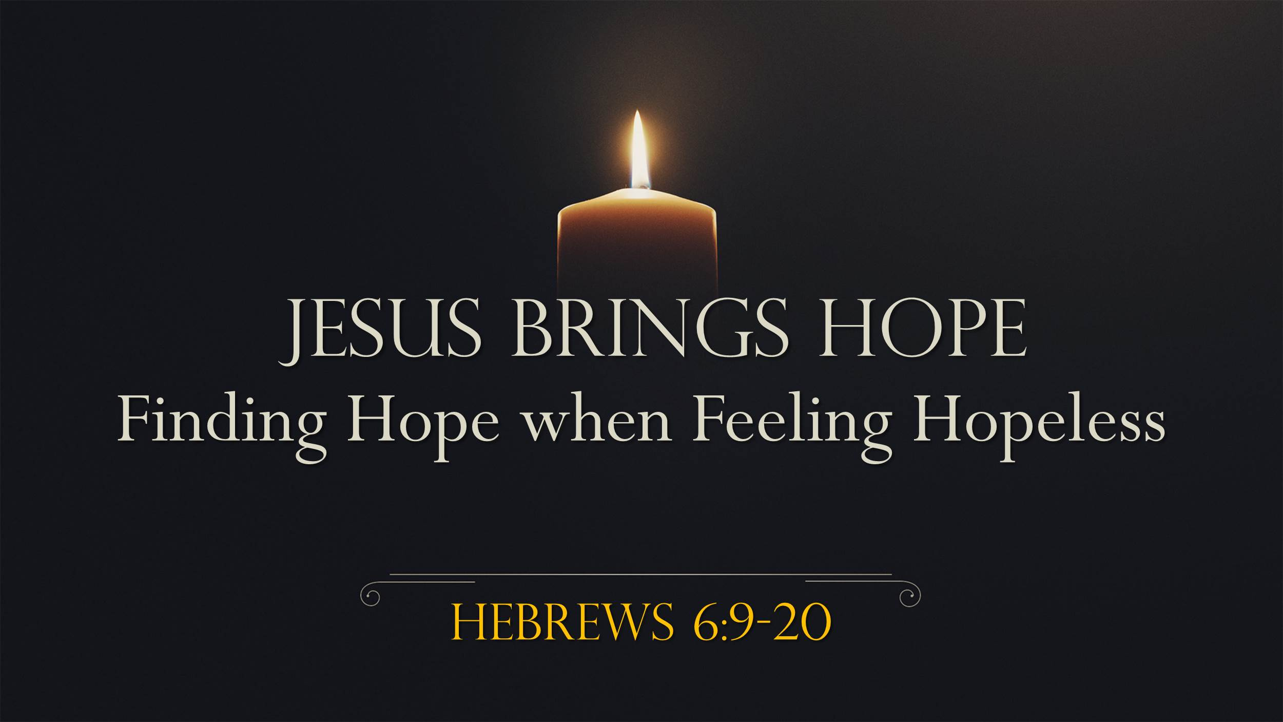 Jesus Brings Hope:  Finding Hope When Feeling Hopeless (12/3/17)
