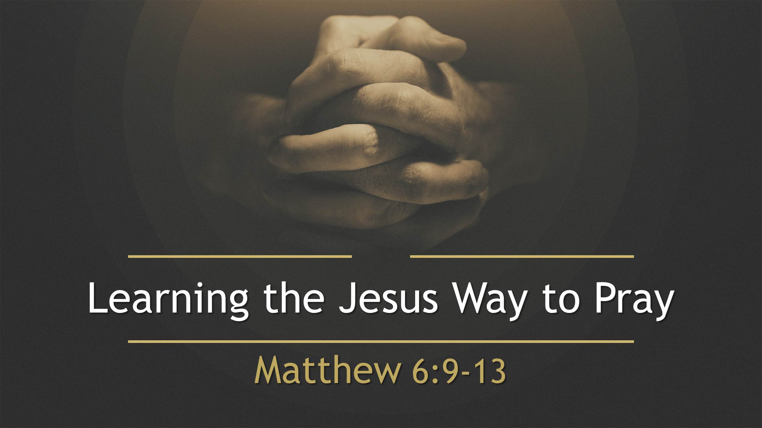 Prayer:  Learning the Jesus Way to Pray (1/7/18)