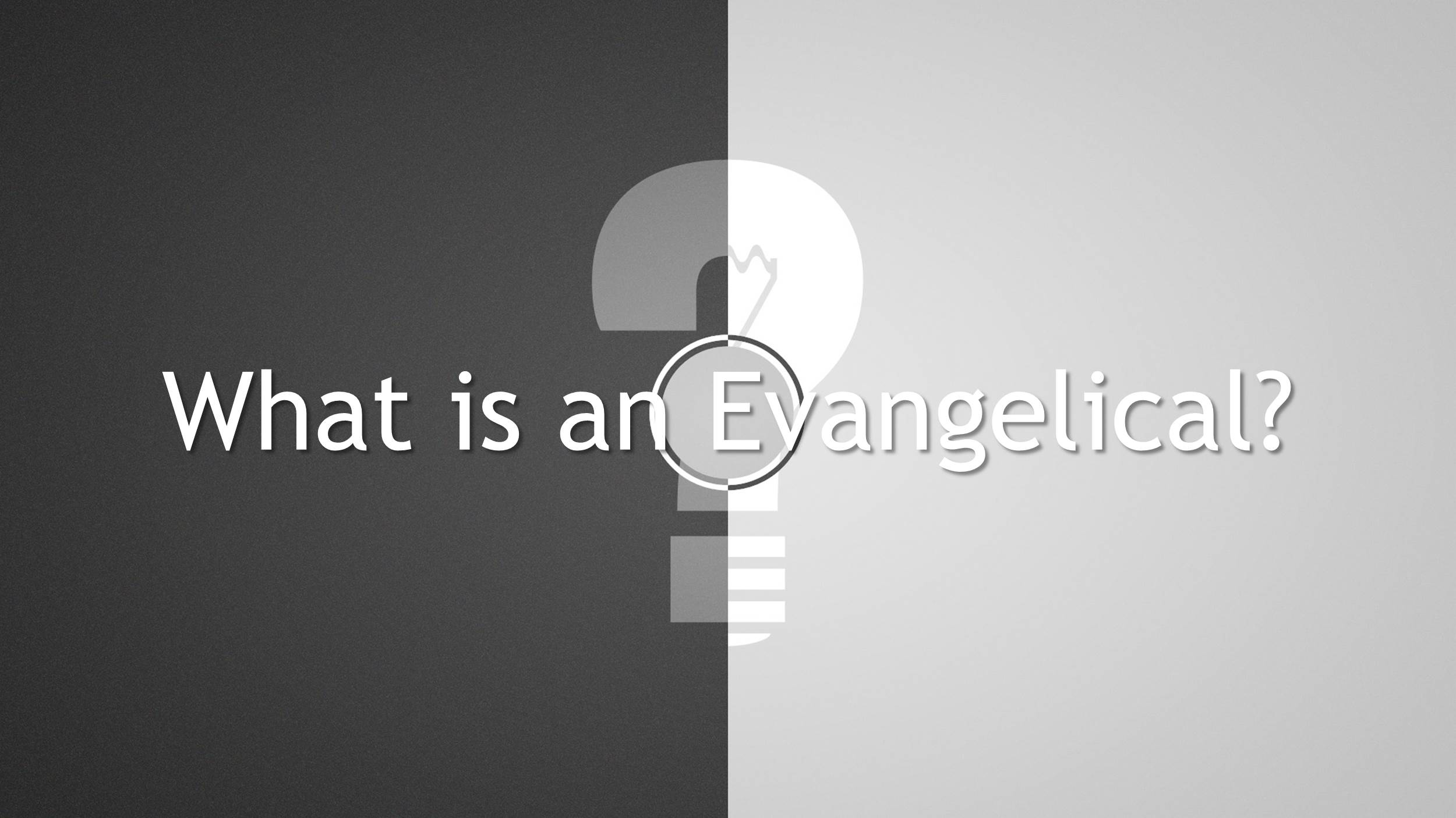 Questions & Answers:  What is an Evangelical?  (1/14/18)