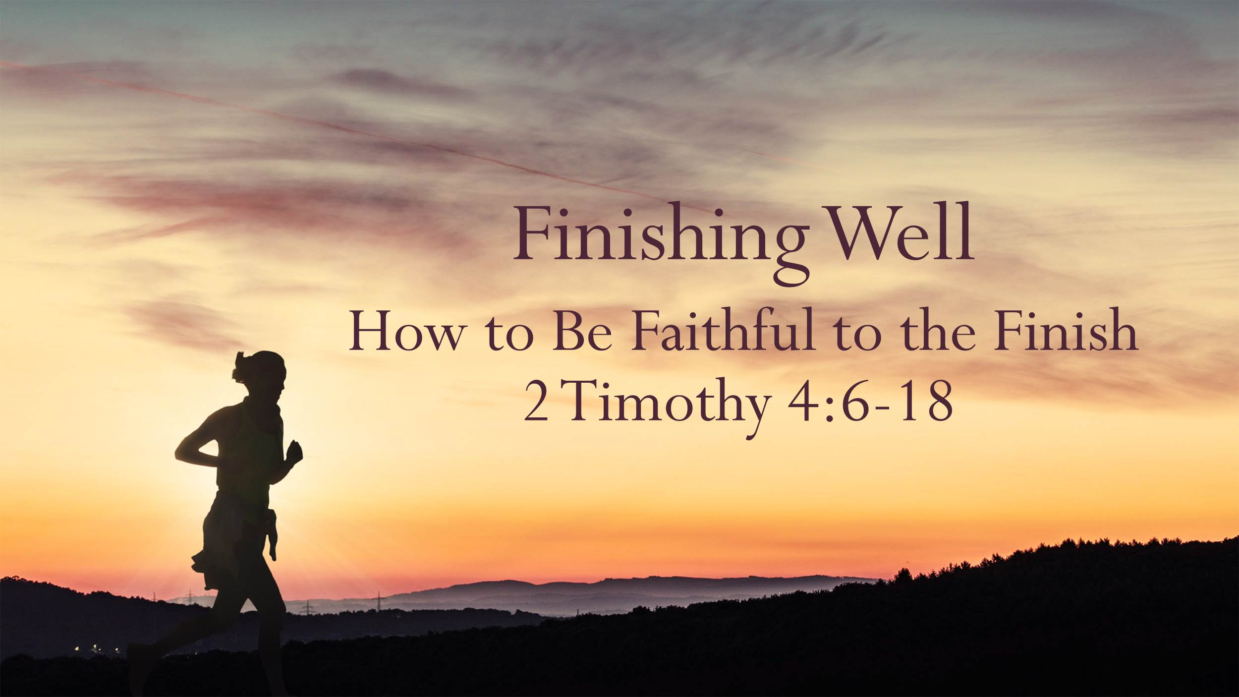 Finishing Well – How to be Faithful to the Finish (3/18/18)