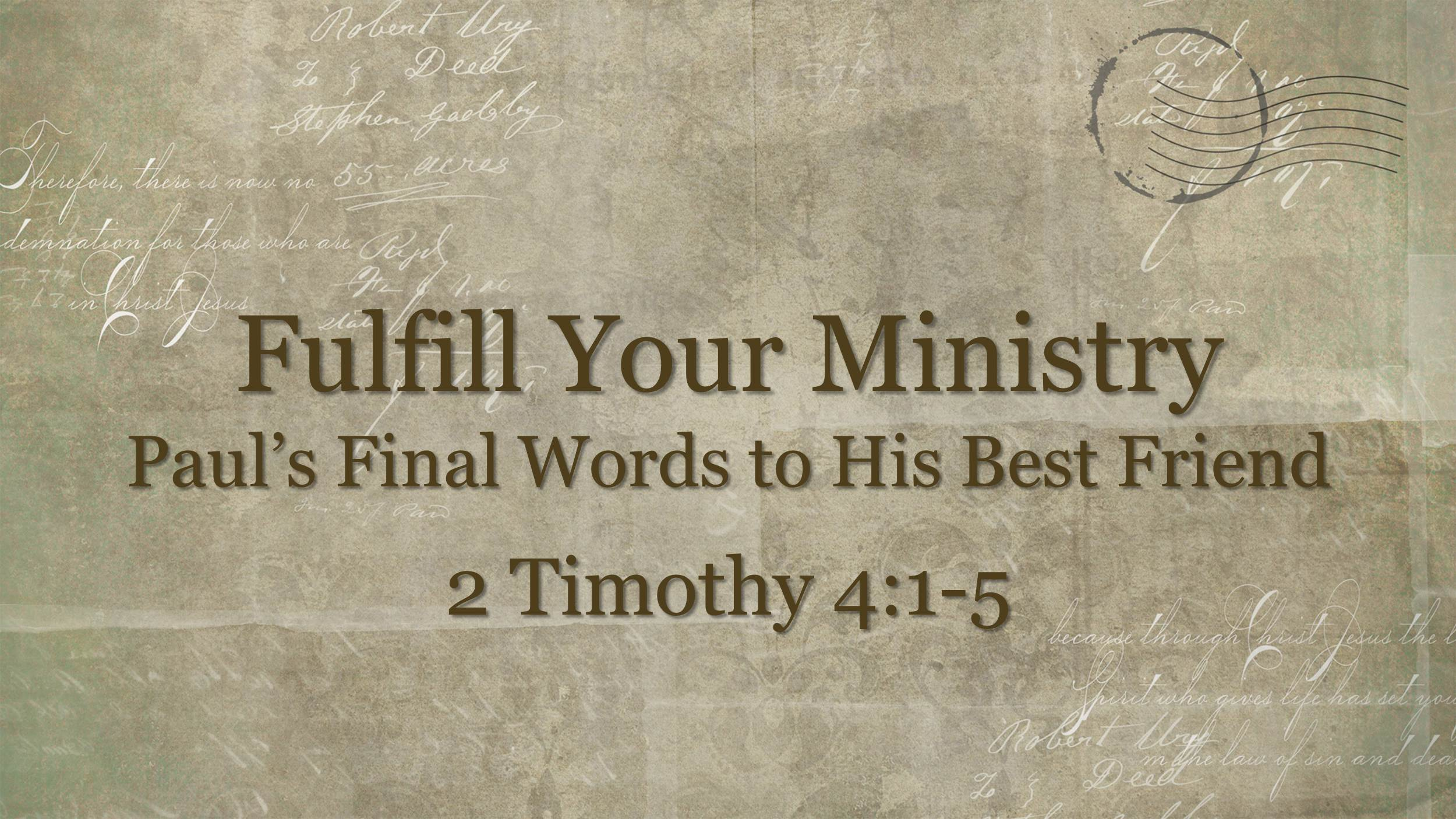 Fulfill Your Ministry- Paul's Final Words to His Best Friend (3/11/18)