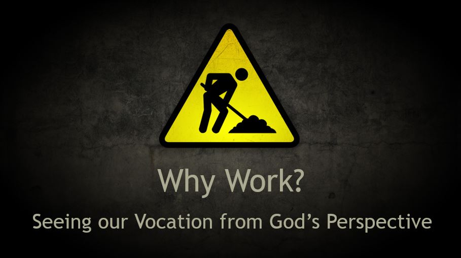 Why Work? Seeing Our Vocation from God's Perspective