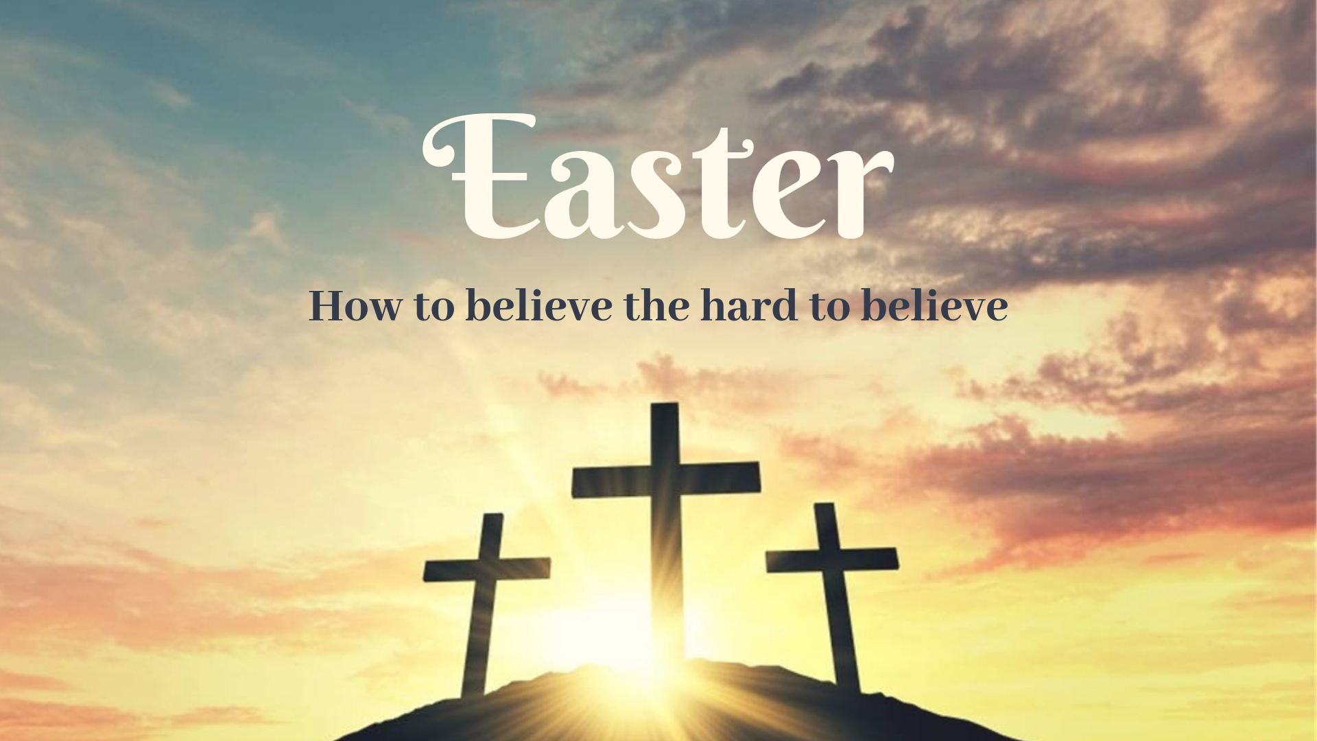 Easter: How to believe the hard to believe