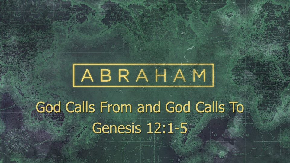 Abraham: God Calls From and God Calls To