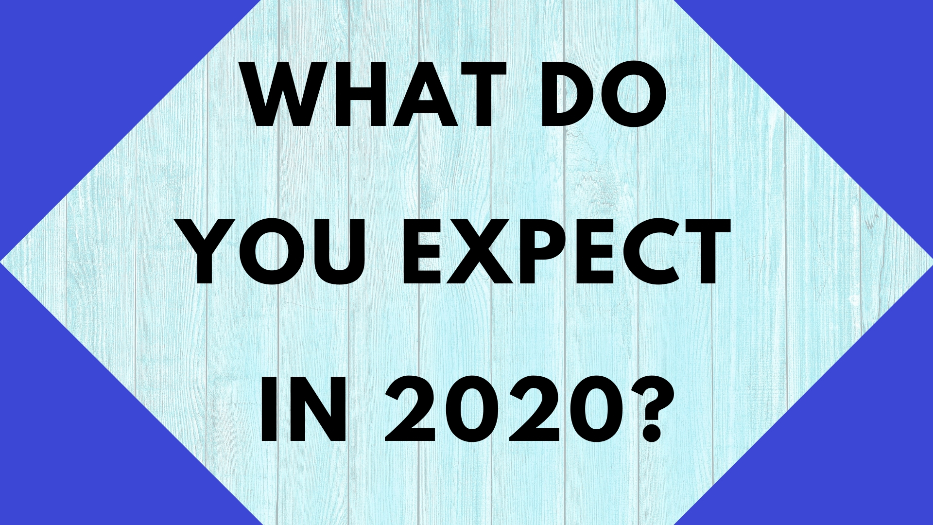 What Do You Expect in 2020?
