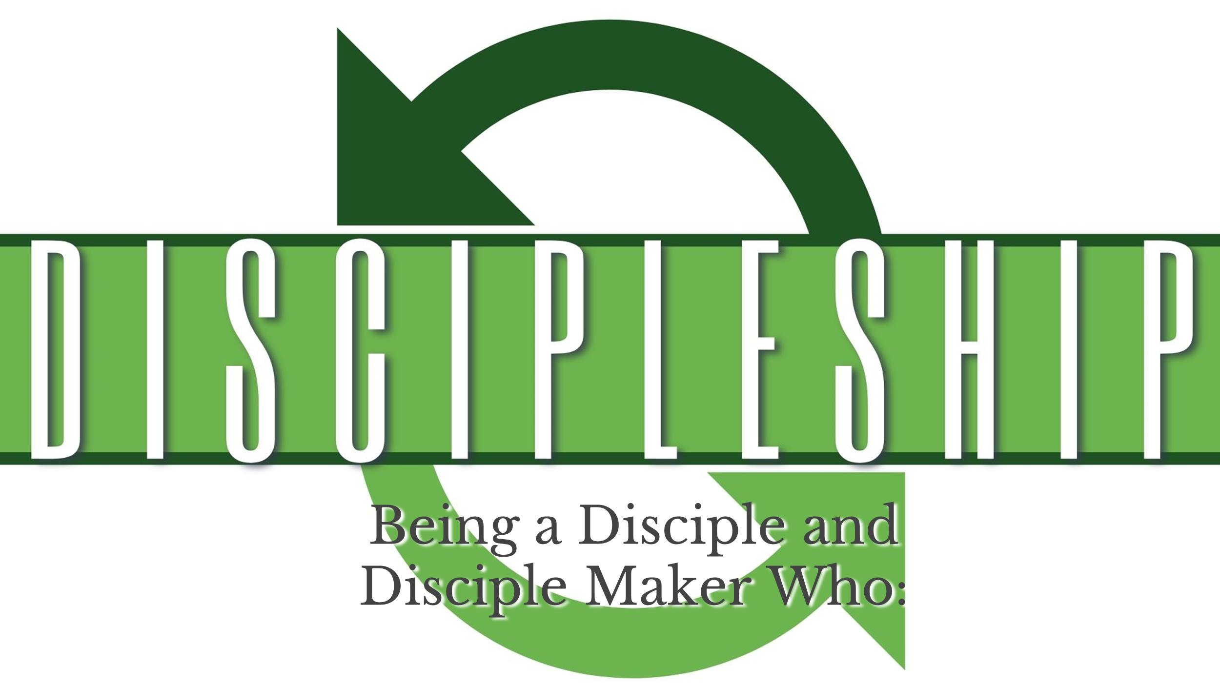 Being a Disciple and Disciple Maker Who: